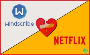 Does Windscribe Work With Netflix in 2020?